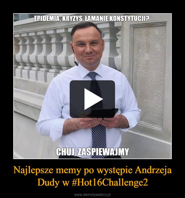Najlepsze memy po występie Andrzeja Dudy w #Hot16Challenge2 –