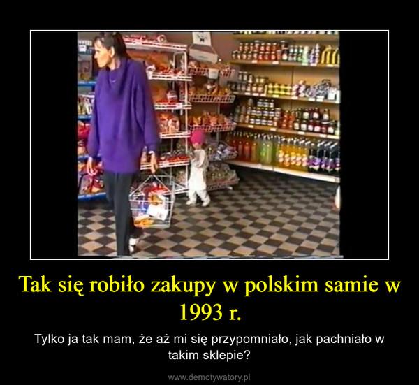 Tak się robiło zakupy w polskim samie w 1993 r. – Tylko ja tak mam, że aż mi się przypomniało, jak pachniało w takim sklepie?