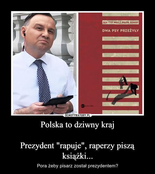 """Polska to dziwny kraj  Prezydent """"rapuje"""", raperzy piszą książki..."""