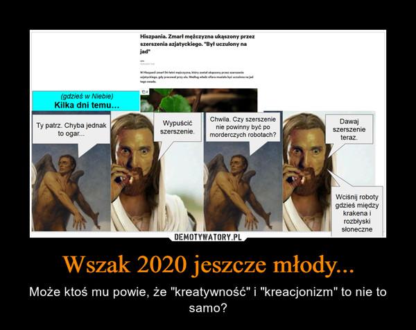 """Wszak 2020 jeszcze młody... – Może ktoś mu powie, że """"kreatywność"""" i """"kreacjonizm"""" to nie to samo?"""