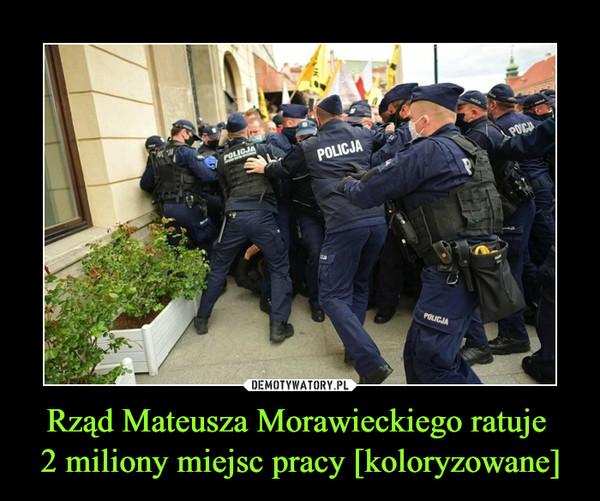 Rząd Mateusza Morawieckiego ratuje 2 miliony miejsc pracy [koloryzowane] –
