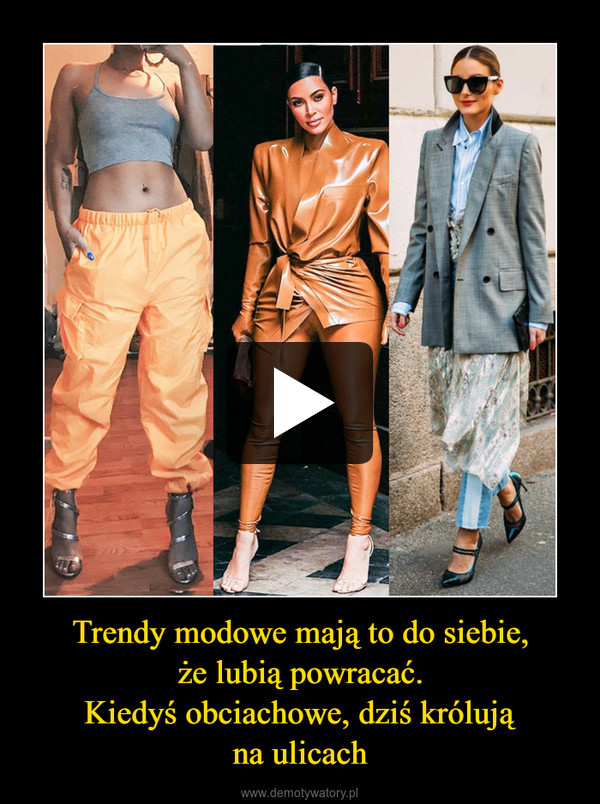 Trendy modowe mają to do siebie,że lubią powracać.Kiedyś obciachowe, dziś królująna ulicach –