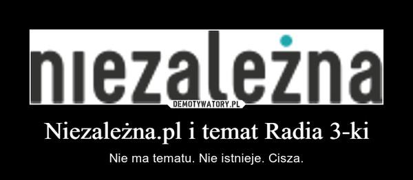 Niezależna.pl i temat Radia 3-ki – Nie ma tematu. Nie istnieje. Cisza.