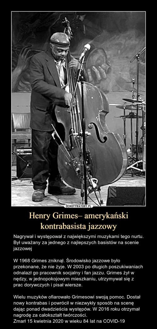 Henry Grimes– amerykański kontrabasista jazzowy