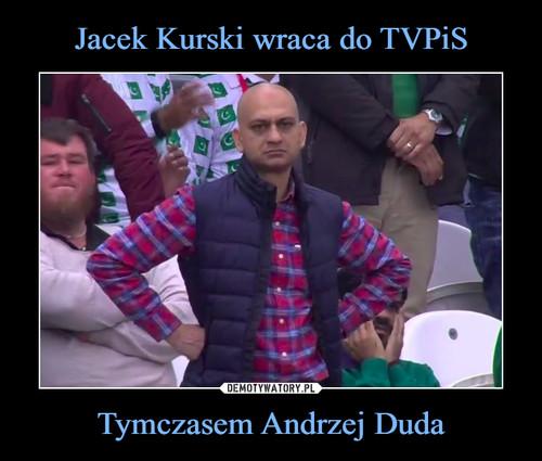 Jacek Kurski wraca do TVPiS Tymczasem Andrzej Duda