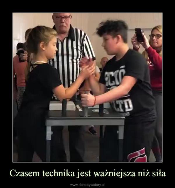Czasem technika jest ważniejsza niż siła –