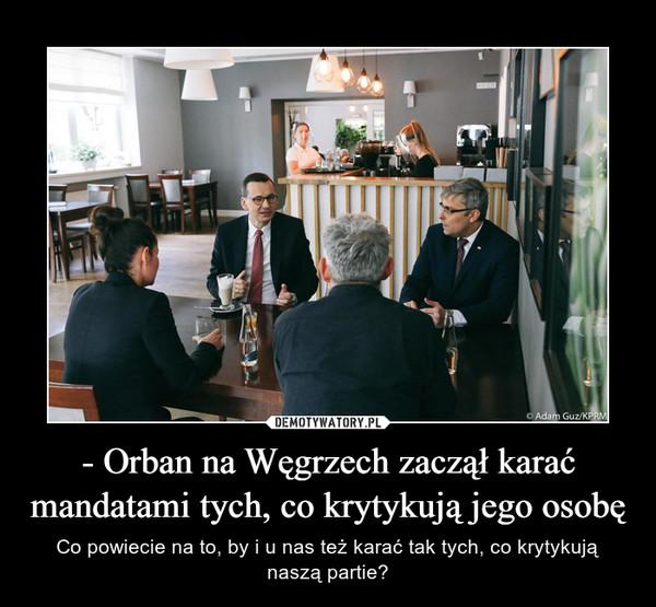 - Orban na Węgrzech zaczął karać mandatami tych, co krytykują jego osobę – Co powiecie na to, by i u nas też karać tak tych, co krytykują naszą partie?