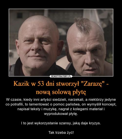 """Kazik w 53 dni stworzył """"Zarazę"""" - nową solową płytę"""