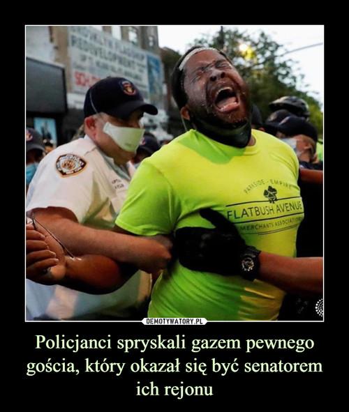 Policjanci spryskali gazem pewnego gościa, który okazał się być senatorem ich rejonu