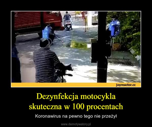 Dezynfekcja motocyklaskuteczna w 100 procentach – Koronawirus na pewno tego nie przeżył