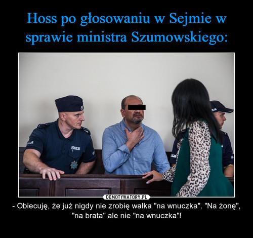 Hoss po głosowaniu w Sejmie w sprawie ministra Szumowskiego: