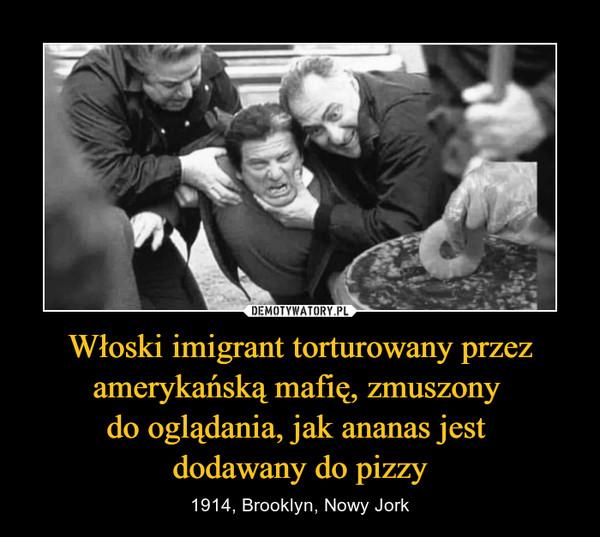 Włoski imigrant torturowany przez amerykańską mafię, zmuszony do oglądania, jak ananas jest dodawany do pizzy – 1914, Brooklyn, Nowy Jork