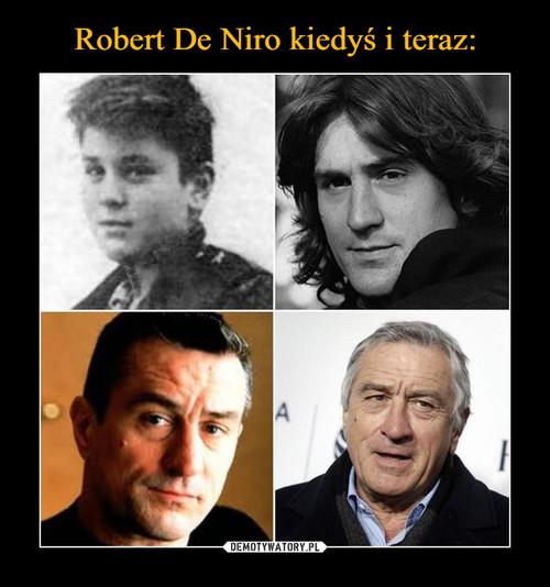 Robert De Niro kiedyś i teraz: