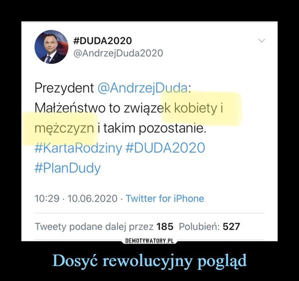Dosyć rewolucyjny pogląd –  BDUDA2020@AndrzejDuda2020Prezydent @AndrzejDuda:Małżeństwo to związek kobiety imężczyzn i takim pozostanie.#KartaRodziny #DUDA2020#PlanDudy
