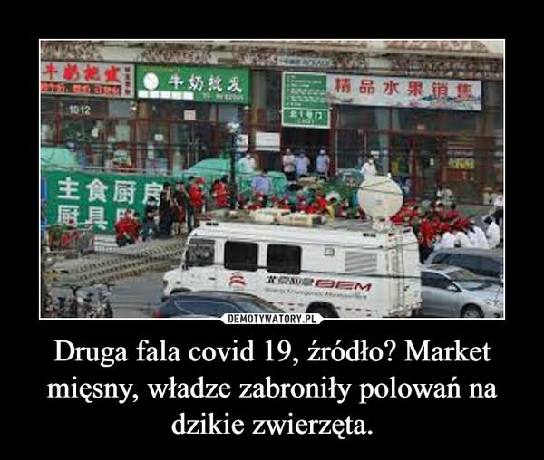 Druga fala covid 19, źródło? Market mięsny, władze zabroniły polowań na dzikie zwierzęta. –