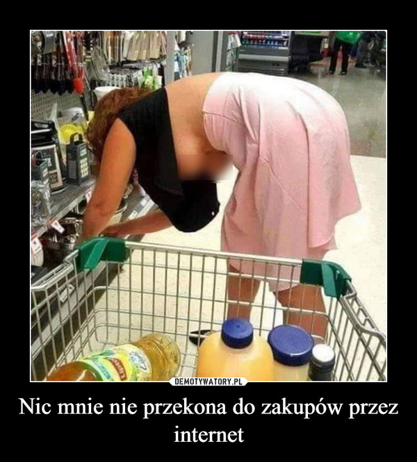 Nic mnie nie przekona do zakupów przez internet –