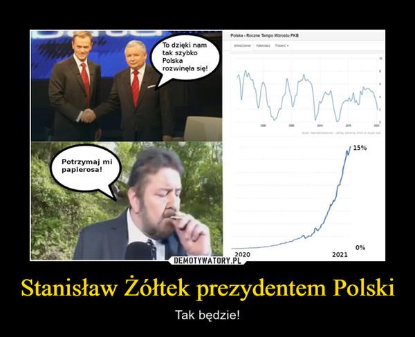 Stanisław Żółtek prezydentem Polski – Tak będzie!