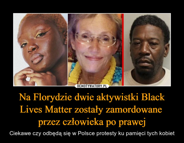 Na Florydzie dwie aktywistki Black Lives Matter zostały zamordowane przez człowieka po prawej – Ciekawe czy odbędą się w Polsce protesty ku pamięci tych kobiet