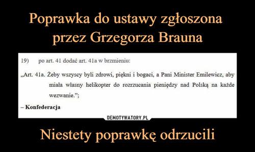 Poprawka do ustawy zgłoszona  przez Grzegorza Brauna Niestety poprawkę odrzucili