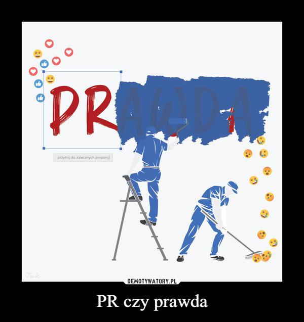 PR czy prawda –