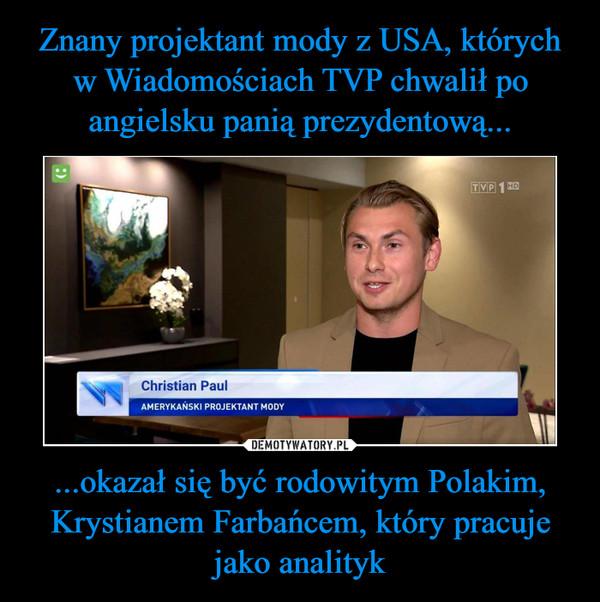...okazał się być rodowitym Polakim, Krystianem Farbańcem, który pracuje jako analityk –