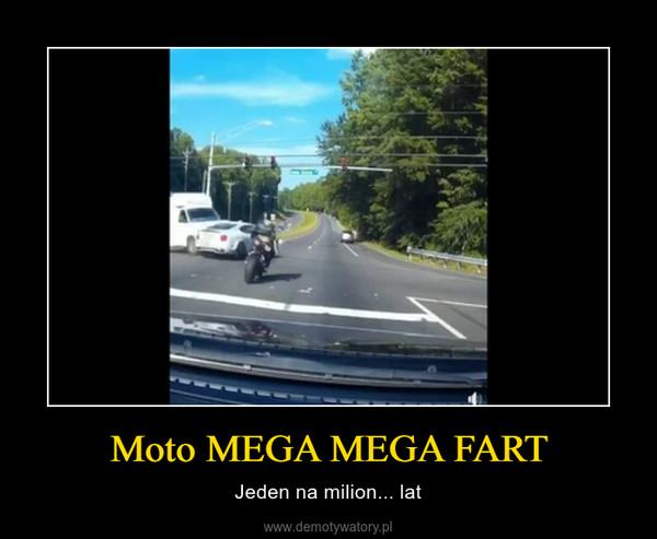 Moto MEGA MEGA FART – Jeden na milion... lat