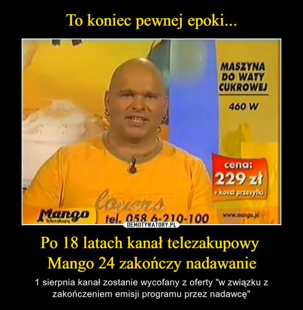 """Po 18 latach kanał telezakupowy Mango 24 zakończy nadawanie – 1 sierpnia kanał zostanie wycofany z oferty """"w związku z zakończeniem emisji programu przez nadawcę"""""""