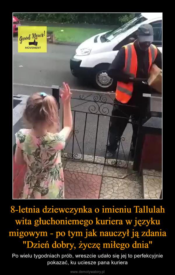 """8-letnia dziewczynka o imieniu Tallulah wita głuchoniemego kuriera w języku migowym - po tym jak nauczył ją zdania """"Dzień dobry, życzę miłego dnia"""" – Po wielu tygodniach prób, wreszcie udało się jej to perfekcyjnie pokazać, ku uciesze pana kuriera"""
