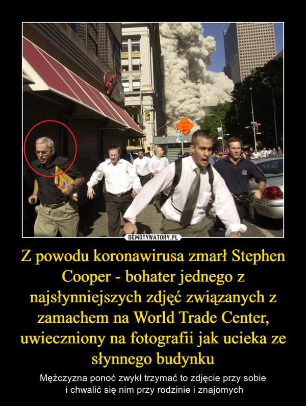 Z powodu koronawirusa zmarł Stephen Cooper - bohater jednego z najsłynniejszych zdjęć związanych z zamachem na World Trade Center, uwieczniony na fotografii jak ucieka ze słynnego budynku – Mężczyzna ponoć zwykł trzymać to zdjęcie przy sobie i chwalić się nim przy rodzinie i znajomych