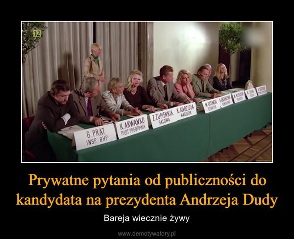 Prywatne pytania od publiczności do kandydata na prezydenta Andrzeja Dudy – Bareja wiecznie żywy
