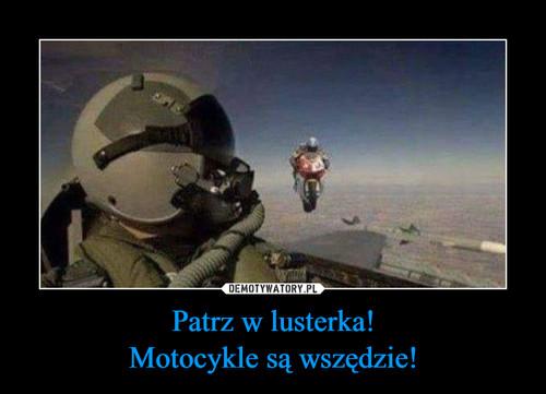 Patrz w lusterka! Motocykle są wszędzie!