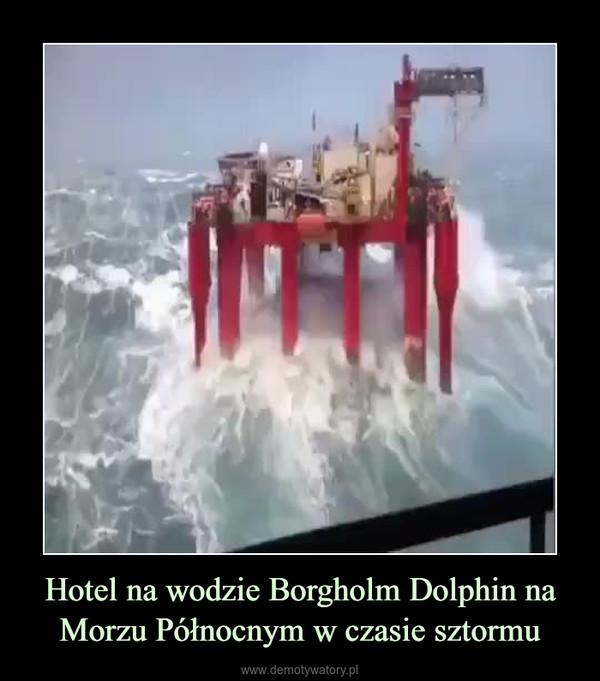 Hotel na wodzie Borgholm Dolphin na Morzu Północnym w czasie sztormu –