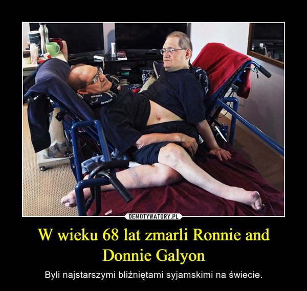 W wieku 68 lat zmarli Ronnie and Donnie Galyon – Byli najstarszymi bliźniętami syjamskimi na świecie.