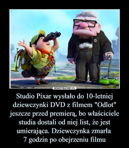 """Studio Pixar wysłało do 10-letniej dziewczynki DVD z filmem """"Odlot"""" jeszcze przed premierą, bo właściciele studia dostali od niej list, że jest umierająca. Dziewczynka zmarła  7 godzin po obejrzeniu filmu"""