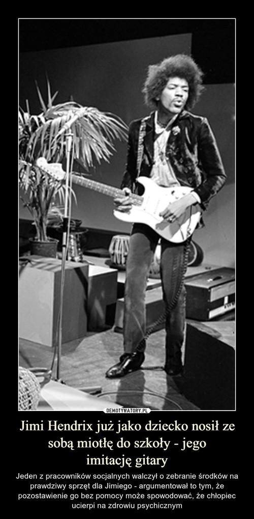 Jimi Hendrix już jako dziecko nosił ze sobą miotłę do szkoły - jego imitację gitary
