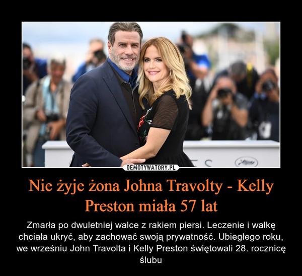 Nie żyje żona Johna Travolty - Kelly Preston miała 57 lat