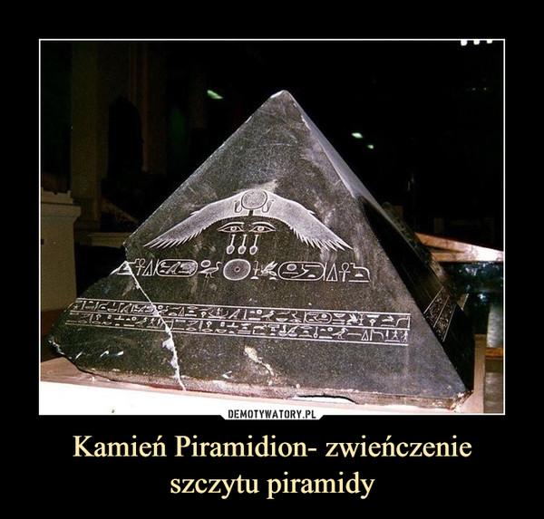 Kamień Piramidion- zwieńczenieszczytu piramidy –