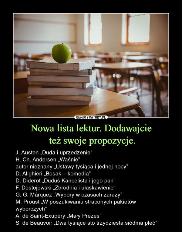 """Nowa lista lektur. Dodawajcie też swoje propozycje. – J. Austen """"Duda i uprzedzenie""""H. Ch. Andersen """"Waśnie""""autor nieznany """"Ustawy tysiąca i jednej nocy""""D. Alighieri """"Bosak – komedia""""D. Diderot """"Duduś Kancelista i jego pan""""F. Dostojewski """"Zbrodnia i ułaskawienie""""G. G. Márquez """"Wybory w czasach zarazy""""M. Proust """"W poszukiwaniu straconych pakietów wyborczych""""A. de Saint-Exupéry """"Mały Prezes""""S. de Beauvoir """"Dwa tysiące sto trzydziesta siódma płeć"""""""