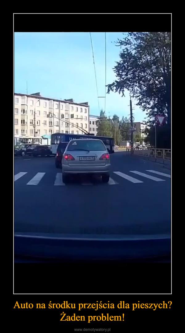Auto na środku przejścia dla pieszych?Żaden problem! –