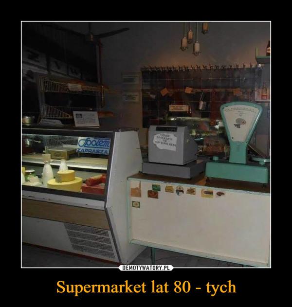 Supermarket lat 80 - tych –