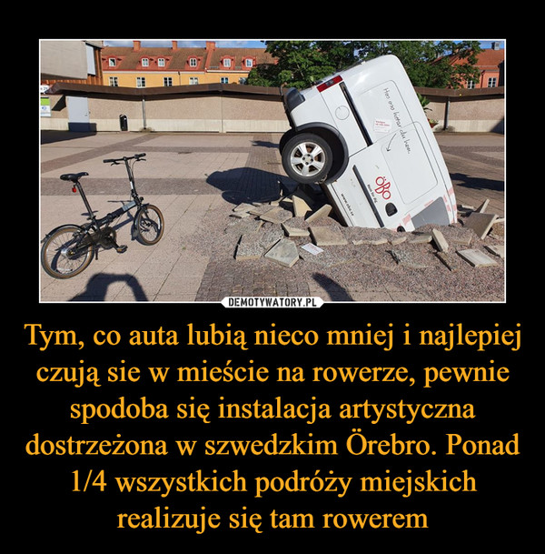 Tym, co auta lubią nieco mniej i najlepiej czują sie w mieście na rowerze, pewnie spodoba się instalacja artystyczna dostrzeżona w szwedzkim Örebro. Ponad 1/4 wszystkich podróży miejskich realizuje się tam rowerem –
