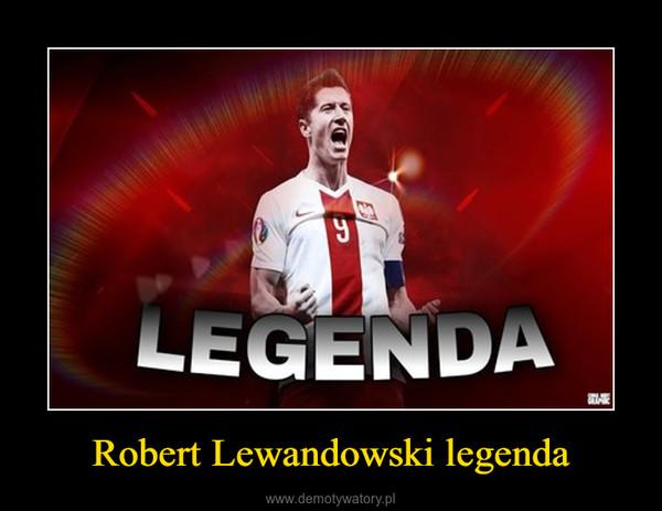 Robert Lewandowski legenda –