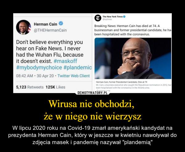 """Wirusa nie obchodzi, że w niego nie wierzysz – W lipcu 2020 roku na Covid-19 zmarł amerykański kandydat na prezydenta Herman Cain, który w jeszcze w kwietniu nawoływał do zdjęcia masek i pandemię nazywał """"plandemią"""""""