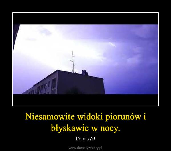 Niesamowite widoki piorunów i błyskawic w nocy. – Denis76