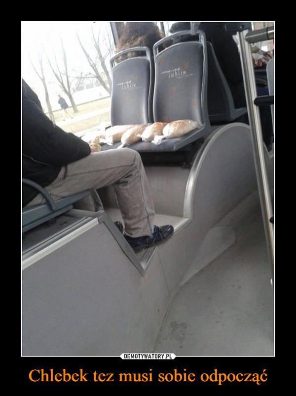 Chlebek tez musi sobie odpocząć –