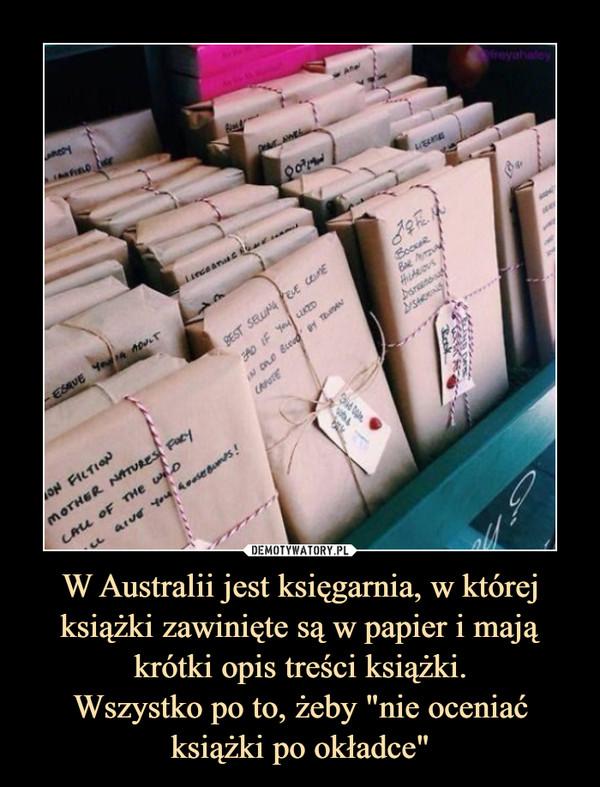 """W Australii jest księgarnia, w której książki zawinięte są w papier i mają krótki opis treści książki.Wszystko po to, żeby """"nie oceniać książki po okładce"""" –"""