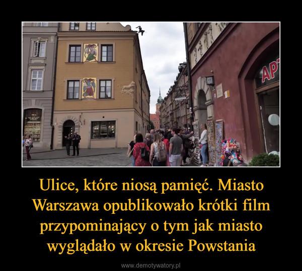 Ulice, które niosą pamięć. Miasto Warszawa opublikowało krótki film przypominający o tym jak miasto wyglądało w okresie Powstania –