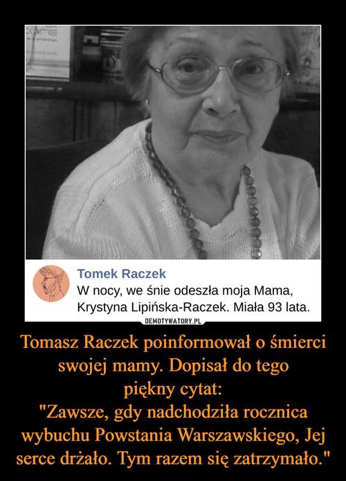 """Tomasz Raczek poinformował o śmierci swojej mamy. Dopisał do tego piękny cytat: """"Zawsze, gdy nadchodziła rocznica wybuchu Powstania Warszawskiego, Jej serce drżało. Tym razem się zatrzymało."""""""