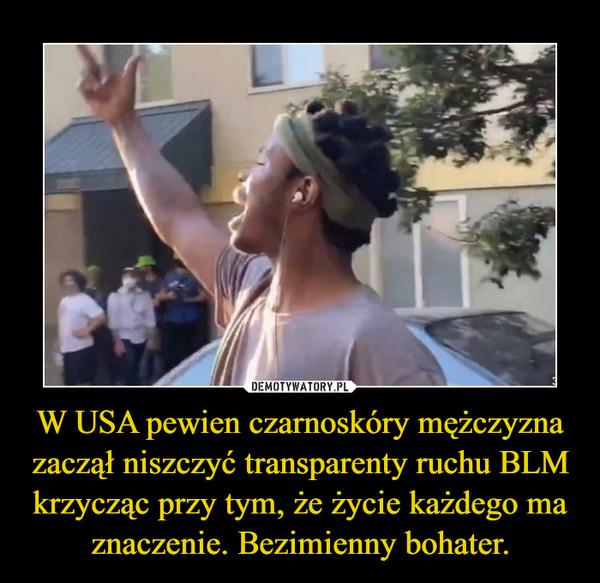 W USA pewien czarnoskóry mężczyzna zaczął niszczyć transparenty ruchu BLM krzycząc przy tym, że życie każdego ma znaczenie. Bezimienny bohater. –