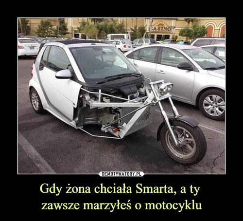 Gdy żona chciała Smarta, a ty  zawsze marzyłeś o motocyklu